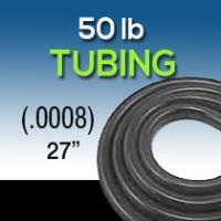 "27"" .0008 50 LB Tubing"